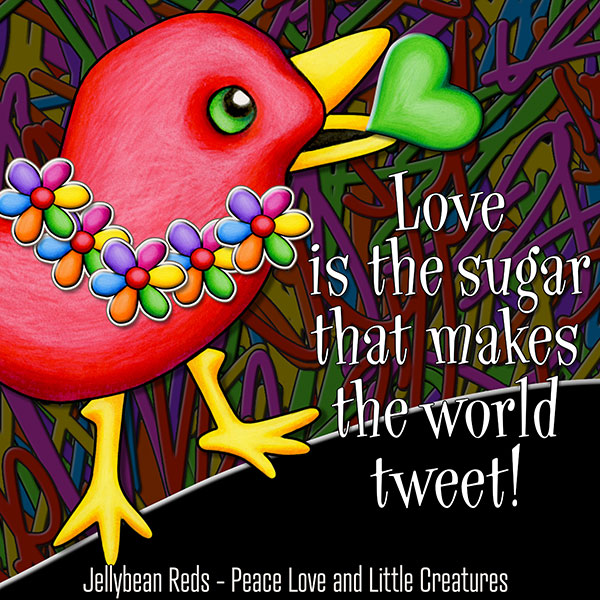 Little red bird says: Love is the sugar that makes the world tweet!