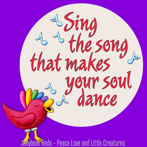 Sing the Song That Makes Your Soul Dance