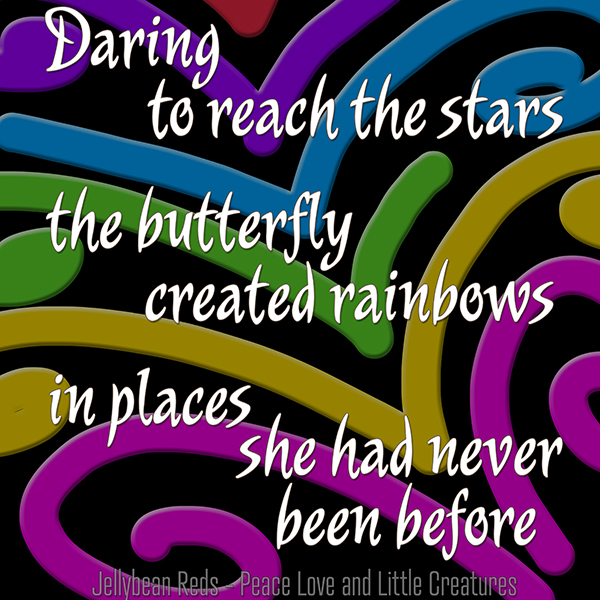 Daring to reach the stars, the butterfly created rainbows in places she had never been before