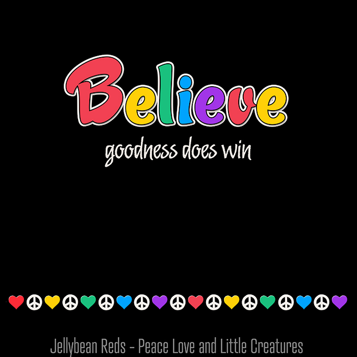 Believe goodness does win
