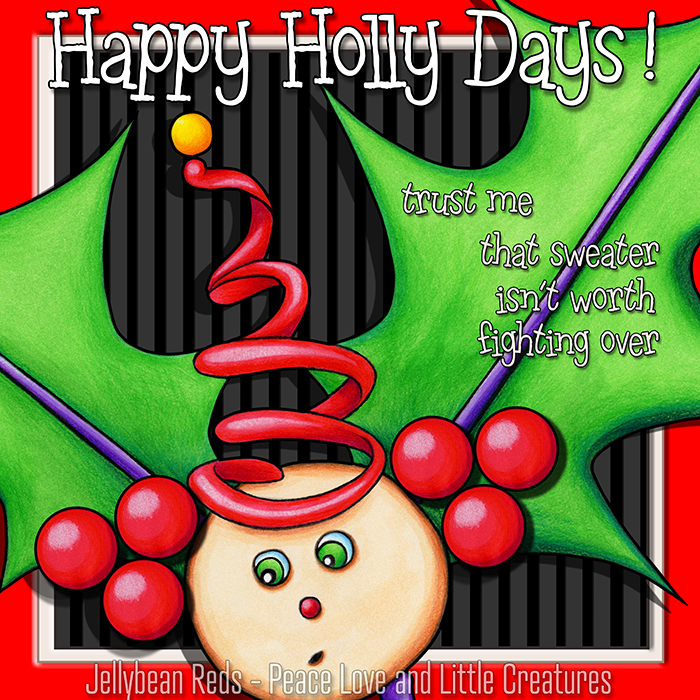 Happy Holly Days: Trust me, that sweater isn't worth fighting over