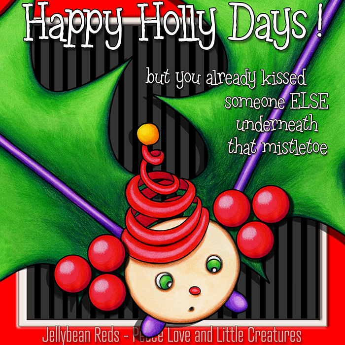 Happy Holly Days: But you already kissed someone ELSE underneath that mistletoe