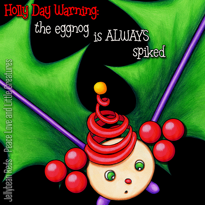 Holly Day Warning: The eggnog is ALWAYS spiked