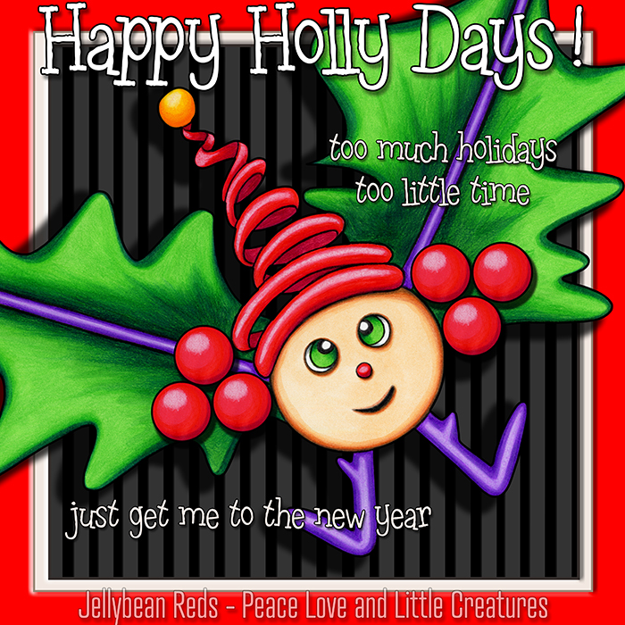 Happy Holly Days: Too much holidays - Too little time - Just get me to the New Year