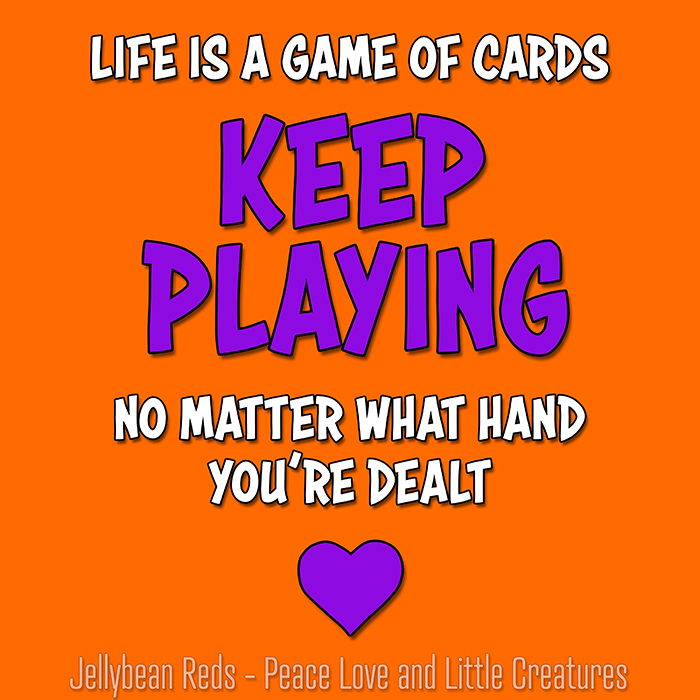 Life is a Game of Cards